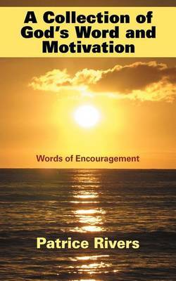 A Collection of God's Word and Motivation: Words of Encouragement