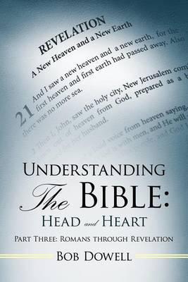 Understanding the Bible: Head and Heart Understanding the Bible: Head and Heart