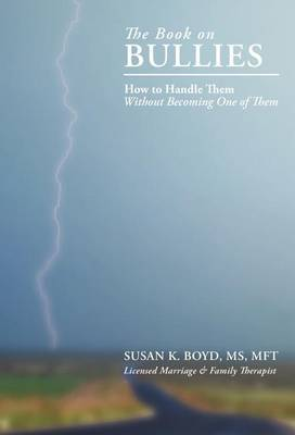 The Book On Bullies: How To Handle Them Without Becoming One Of Them
