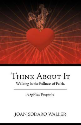 Think About It: Walking in the Fullness of Faith. A Spiritual Perspective