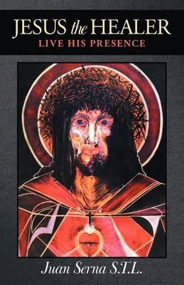 Jesus the Healer: Live His Presence