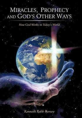 Miracles, Prophecy and God's Other Ways: How God Works in Today's World