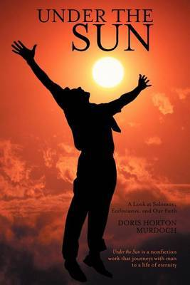 Under the Sun: A Look at Solomon, Ecclesiastes, and Our Faith