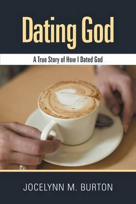Dating God: A True Story of How I Dated God