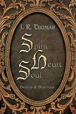 Spirit Heart Soul: Origins & Destinies