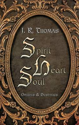 Spirit Heart Soul: Origins & Destinies