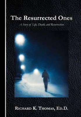 The Resurrected Ones: A Story of Life, Death, and Resurrection