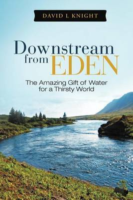 Downstream from Eden: The Amazing Gift of Water for a Thirsty World