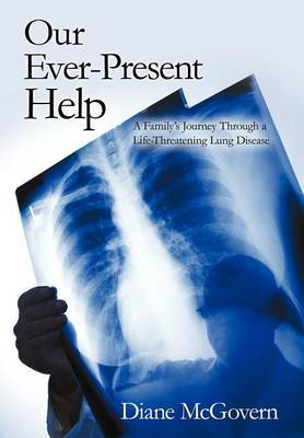 Our Ever-Present Help: A Family's Journey Through a Life-Threatening Lung Disease