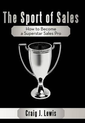 The Sport of Sales: How to Become a Superstar Sales Pro