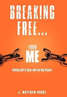 Breaking Free...From Me: Getting Self in Sync with the Big Picture
