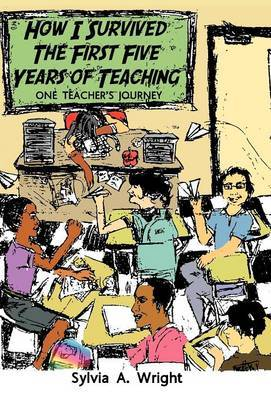 How I Survived the First Five Years of Teaching: One Teacher's Journey