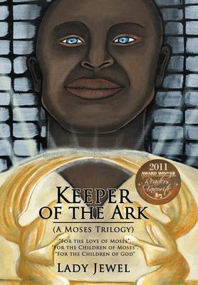 Keeper of the Ark (A Moses Trilogy):  For the Love of Moses ,  For the Children of Moses ,  For the Children of God