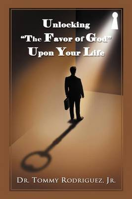 Unlocking  The Favor of God  Upon Your Life