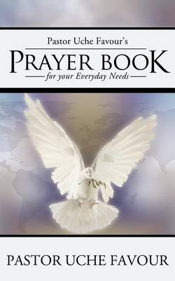 Pastor Uche Favour's Prayer Book for Your Everyday Needs