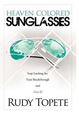 Heaven-Colored Sunglasses: Stop Looking for Your Breakthrough and Live It!