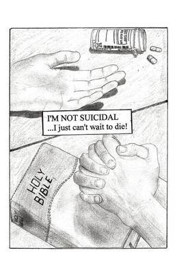 I'm Not Suicidal, I Just Can't Wait to Die!