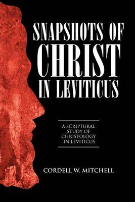 Snapshots of Christ in Leviticus: A Scriptural Study of Christology in Leviticus