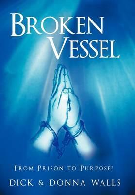 Broken Vessel: From Prison to Purpose!