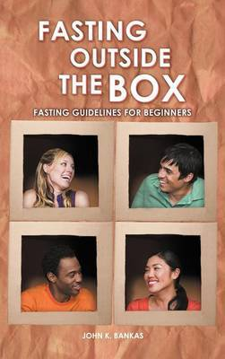 Fasting Outside the Box: Fasting Guidelines for Beginners