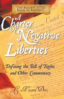 Charter of Negative Liberties: Defining the Bill of Rights and Other Commentary