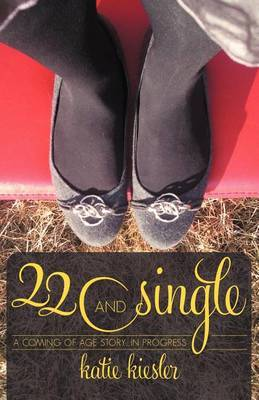 22 and Single: A Coming of Age Story...in Progress