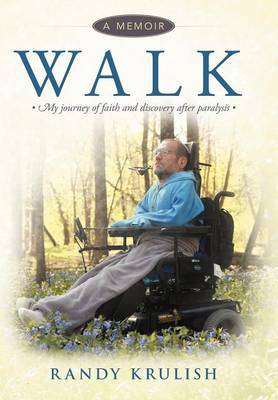 Walk: A Memoir: My Journey of Faith and Discovery After Paralysis