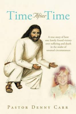 Time After Time: A True Story of How One Family Found Victory Over Suffering and Death in the Midst of Unusual Circumstances