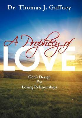 A Prophecy of Love: God's Design for Loving Relationships