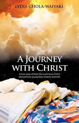 A Journey with Christ: A True Story of How Our Lord Jesus Christ