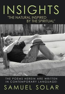 Insights  The Natural Inspired by the Spiritual : The Poems Herein are Written in Contemporary Language!