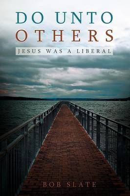Do Unto Others: Jesus Was a Liberal