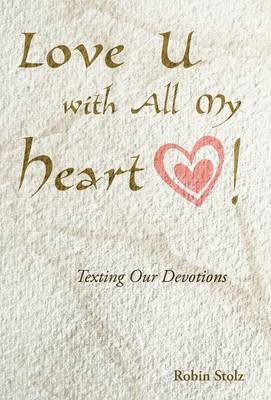 Love U with All My Heart!: Texting Our Devotions
