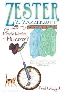 Zester Z. Zazzlezott: Miracle Worker or Murderer?