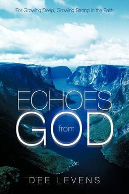 Echoes from God: For Growing Deep, Growing Strong in the Faith