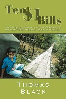 Ten One Dollar Bills: The Amazing True Story of How God Blessed Ten One-dollar Bills and Built a Bridge in Nicaragua