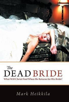 The Dead Bride: What Will Christ Find When He Returns for His Bride?