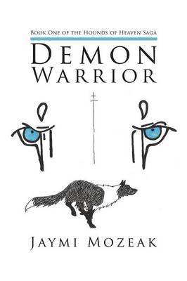 Demon Warrior: Book One of the Hounds of Heaven Saga