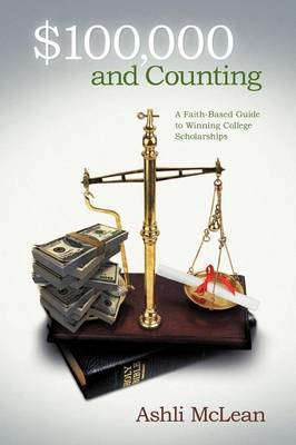 $100,000 and Counting: A Faith-Based Guide to Winning College Scholarships