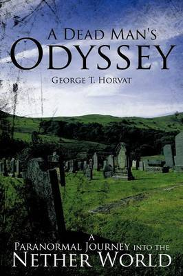 A Dead Man's Odyssey: A Paranormal Journey into the Nether World