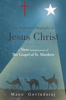 The Authorized Biography of Jesus Christ: A New Interpretation of the Gospel of St. Matthew