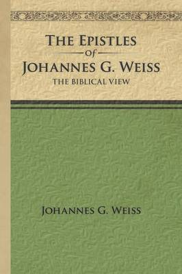 The Epistles of Johannes G. Weiss: The Biblical View