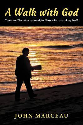 A Walk With God: Come and See A Devotional for Those Who are Seeking Truth
