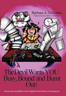 The Devil Wants YOU Busy, Bound and Burnt Out