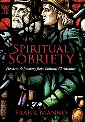 Spiritual Sobriety: Freedom & Recovery from Cultural Christianity