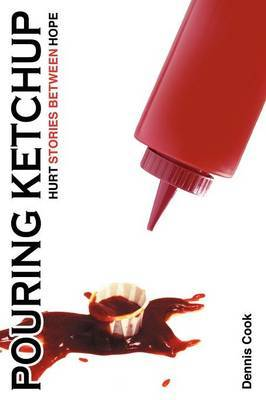 Pouring Ketchup: HURT Stories Between HOPE.