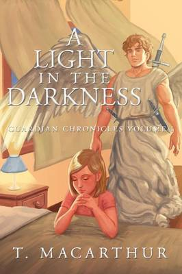 A Light in The Darkness: Guardian Chronicles Volume I