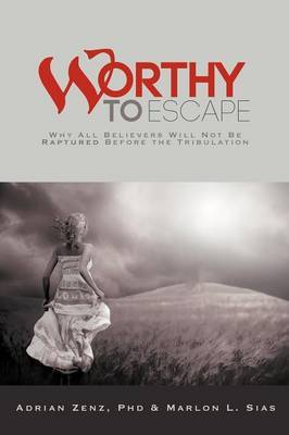 Worthy to Escape: Why All Believers Will Not be Raptured Before the Tribulation