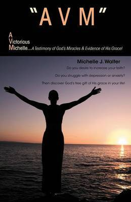 Avm  A Victorious Michelle: A Testimony Of God's Miracles & Evidence Of His Grace!