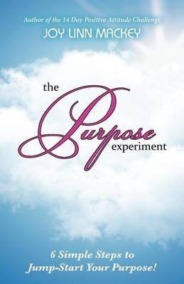 The Purpose Experiment: 6 Simple Steps to Jumpstart Your Purpose